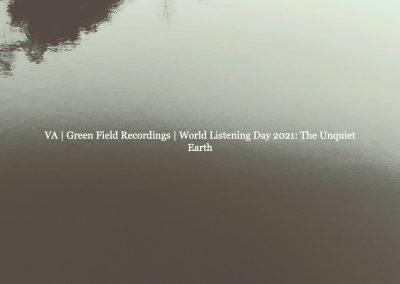 VA   Green Field Recordings   World Listening Day 2021: The Unquiet Earth GFR 137